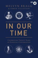 In Our Time: Celebrating Twenty Years of Essential Conversation - Melvyn Bragg, Simon Tillotson