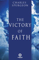 The Victory of Faith - Charles Spurgeon