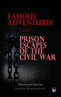 Famous Adventures and Prison Escapes of the Civil War (Illustrated Edition) - Anonymous, William Pittenger, Orlando B. Willcox, A. E. Richards, Frank E. Moran, John Taylor Wood, W. H. Shelton, Basil W. Duke, Thomas H. Hines