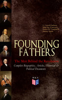 Founding Fathers – The Men Behind the Revolution: Complete Biographies, Articles, Historical & Political Documents - L. Carroll Judson, John (Lawyer) Jay, Helen M. Campbell, Emory Speer