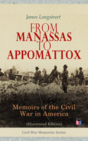 From Manassas to Appomattox: Memoirs of the Civil War in America (Illustrated Edition) - James Longstreet