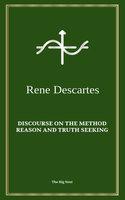 Discourse on the Method: Reason and Truth Seeking - René Descartes