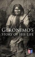 Geronimo's Story of His Life - Geronimo