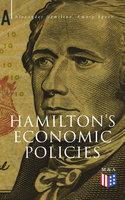 Hamilton's Economic Policies - Alexander Hamilton, Emory Speer