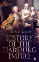 History of the Habsburg Empire - John S.C. Abbott