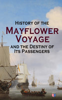 History of the Mayflower Voyage and the Destiny of Its Passengers - William Bradford, Azel Ames, Bureau of Military and Civic Achievement