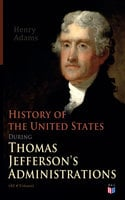 History of the United States During Thomas Jefferson's Administrations (All 4 Volumes) - Henry Adams