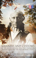 History, Manners and Customs of the Indian Nations Who Once Inhabited Pennsylvania and the Neighboring States - John Heckewelder, William C. Reichel