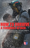 How to Survive a Terrorist Attack – Become Prepared for a Bomb Threat or Active Shooter Assault - Federal Emergency Management Agency, Homeland Security