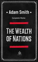 The Wealth of Nations: Complete Works - Adam Smith
