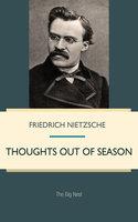 Thoughts out of Season - Friedrich Nietzsche