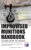 Improvised Munitions Handbook – Learn How to Make Explosive Devices & Weapons from Scratch (Warfare Skills Series) - U.S. Department of Defense