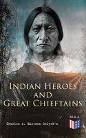 Indian Heroes and Great Chieftains - Charles A. Eastman OhiyeS'a