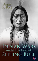 Indian Wars under the Lead of Sitting Bull - James P. Boyd