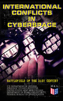 International Conflicts in Cyberspace - Battlefield of the 21st Century - U.S. Department of Defense, Strategic Studies Institute, Federal Bureau of Investigation, Department of Homeland Security, United States Army War College