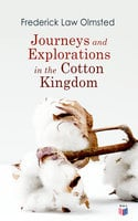 Journeys and Explorations in the Cotton Kingdom - Frederick Law Olmsted