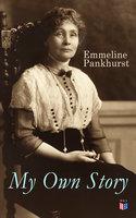 My Own Story - Emmeline Pankhurst