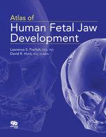 Atlas of Human Fetal Jaw Development - David Hunt, Lawrence Freilich