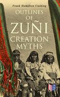 Outlines of Zuñi Creation Myths - Frank Hamilton Cushing