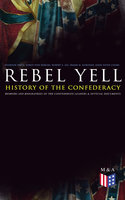 REBEL YELL: History of the Confederacy, Memoirs and Biographies of the Confederate Leaders & Official Documents - Robert E. Lee, John Esten Cooke, Frank H. Alfriend, Jefferson Davis, Heros von Borcke