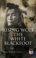 Rising Wolf the White Blackfoot - James Willard Schultz