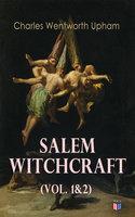 Salem Witchcraft (Vol. 1&2) - Charles Wentworth Upham