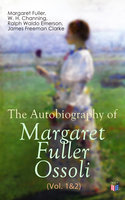The Autobiography of Margaret Fuller Ossoli (Vol. 1&2) - Ralph Waldo Emerson, James Freeman Clarke, Margaret Fuller, W.H. Channing
