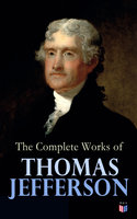 The Complete Works of Thomas Jefferson - Thomas Jefferson