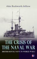 The Crisis of the Naval War: British Royal Navy in World War I - John Rushworth Jellicoe