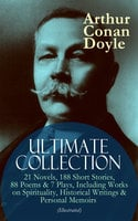 Arthur Conan Doyle Ultimate Collection: 21 Novels, 188 Short Stories, 88 Poems & 7 Plays, Including Works On Spirituality, Historical Writings & Personal Memoirs (Illustrated) - Arthur Conan Doyle