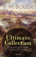 B. M. Bower Ultimate Collection: 35 Novels & 16 Tales Of The Old West (Illustrated) - B.M. Bower