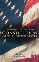 The Debate That Made the Constitution of the United States - James Madison