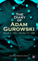 The Diary of Adam Gurowski: March 4, 1861 - October 18, 1863 - Adam Gurowski
