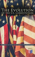 The Evolution of the U.S. Constitution - James Madison, Helen M. Campbell, U.S. Congress, Center for Legislative Archives