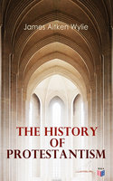 The History of Protestantism - James Aitken Wylie
