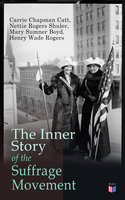 The Inner Story of the Suffrage Movement - Carrie Chapman Catt, Nettie Rogers Shuler, Mary Sumner Boyd, Henry Wade Rogers