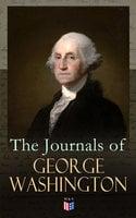 The Journals of George Washington - George Washington