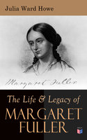 The Life & Legacy of Margaret Fuller - Julia Ward Howe