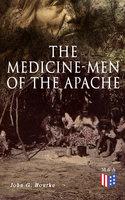 The Medicine-Men of the Apache - John G. Bourke