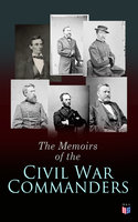 The Memoirs of the Civil War Commanders - Abraham Lincoln, William Sherman, Jefferson Davis, Raphael Semmes, Ulysses Grant