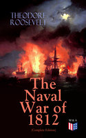 The Naval War of 1812 (Complete Edition) - Theodore Roosevelt
