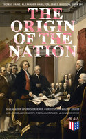 The Origin of the Nation: Declaration of Independence, Constitution, Bill of Rights and Other Amendments, Federalist Papers & Common Sense - Alexander Hamilton, James Madison, John Jay, Thomas Paine