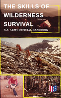 The Skills of Wilderness Survival - U.S. Army Official Handbook - U.S. Department of the Army