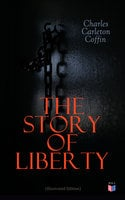 The Story of Liberty (Illustrated Edition) - Charles Carleton Coffin