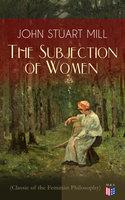 The Subjection of Women (Classic of the Feminist Philosophy) - John Stuart Mill