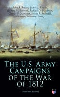 The U.S. Army Campaigns of the War of 1812 (Illustrated Edition) - Center of Military History, John R. Maass, Steven J. Rauch, Richard V. Barbuto, Richard D. Blackmon, Charles P. Neimeyer, Joseph F. Stoltz III