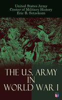 The U.S. Army in World War I - United States Army, Center of Military History, Eric B. Setzekorn