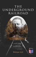 The Underground Railroad - William Still