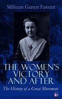 The Women's Victory and After - Millicent Garrett Fawcett