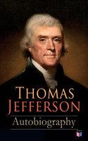 Thomas Jefferson: Autobiography - Thomas Jefferson